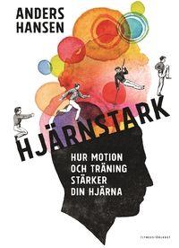 Hjärnstark: hur motion och träning stärker din hjärna  Anders Hansen INBUNDEN ⋅ 2016 ⋅ SVENSKA SPARA SOM FAVORIT  180kr