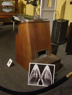 There was also an exhibit on misguided medical equipment, including an x-ray machine that x-ray'ed people's feet in their shoes at the shoe store to ensure that they fit properly.