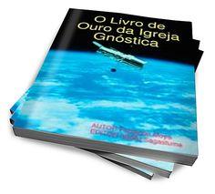 O Livro De Ouro Da Igreja Gnóstica :: Serginho-sucesso