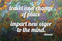 """""""Travel and change of place impart new vigor to the mind"""" - Seneca #travel #quote"""