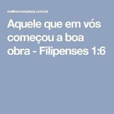 Aquele que em vós começou a boa obra - Filipenses 1:6