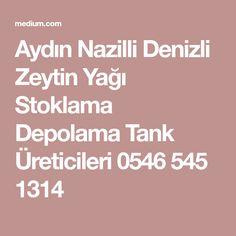 Aydın Nazilli Denizli Zeytin Yağı Stoklama Depolama Tank Üreticileri 0546 545 1314 Metal, Metals