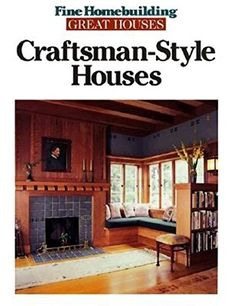Craftsman-Style Houses (Great Houses) by Fine Homebuilding Editors