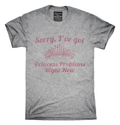 Sorry I've Got Princess Problems Right Now T-Shirts, Hoodies, Tank Tops