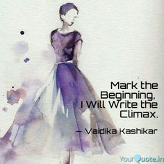 Mark the Beginning,   I Will Write the Climax.