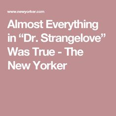 """Almost Everything in """"Dr. Strangelove"""" Was True - The New Yorker"""