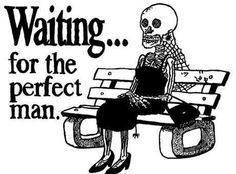 Women's Humor: Waiting For The Perfect Man Funny Images, Funny Pictures, Amazing Pictures, Bing Images, Funny Commercials, Frases Humor, Story Of My Life, Just For Laughs, Perfect Man