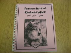 Random Acts of Kindness Week - Have students in class create a page showing one RAK that they could do at school, and compile them into a book for the class to keep!