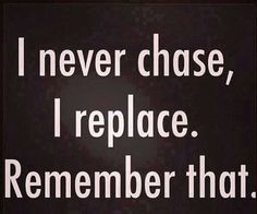 Never chase anyone!