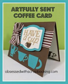 See the Close to My Heart Artfully Sent Cricut Coffee Card with video! #artfullysent #obsessedwithscrapbooking