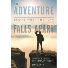 The Adventure Begins When the Plan Falls Apart : Convert a Crisis Into Company Success Adventure Company, Company Values, Good Fortune, And So The Adventure Begins, Falling Apart, Moving Forward, Business Planning, Book Format, Success