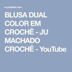 BLUSA DUAL COLOR EM CROCHÊ - JU MACHADO CROCHÊ - YouTube