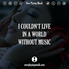 I couldn't live in a world without music  #quotes #quote #music #live #world