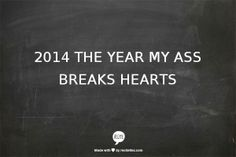 Haha 2014 quotes New Years quotes edgy sayings