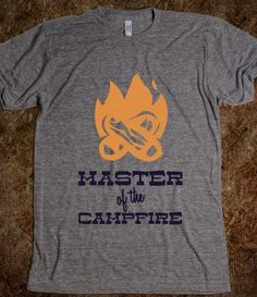 Master of the Campfire, my husband needs this shirt