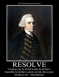 John Hancock Poster, Resolve – I conjure you, by all that is dear, by all that is honorable, by all that is sacred, not only that ye pray but that ye act.