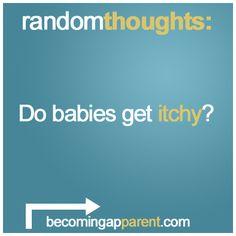 Do babies get itchy? Random Thoughts, Babies, Babys, Newborn Babies, Baby Baby, Infants, Boy Babies, Kids