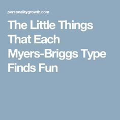 The Little Things That Each Myers-Briggs Type Finds Fun