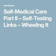 Self-Medical Care Part II – Self-Testing Links – Wheeling It
