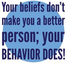 Your behavior means more than your beliefs.  Action accrues Karma. Beliefs are just daydreams.