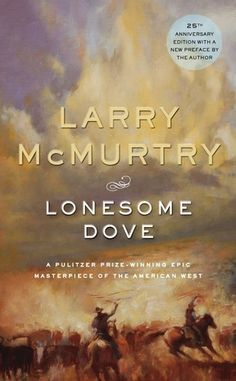 """Lonesome Dove - One of my very favorite books (and I don't even usually read """"westerns""""). The is truly an epic classic. First read in 2008. 5 out of 5 stars. sm"""