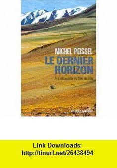 Le Dernier Horizon (9782221092729) Michel Peissel , ISBN-10: 2221092724  , ISBN-13: 978-2221092729 ,  , tutorials , pdf , ebook , torrent , downloads , rapidshare , filesonic , hotfile , megaupload , fileserve