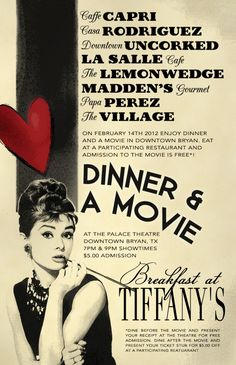 Valentine's Dinner and a Movie - Feb. 14, involving several downtown Bryan restaurants and including tickets to Breakfast at Tiffany's, which will be shown at the Palace Theater at 7pm and 9pm.