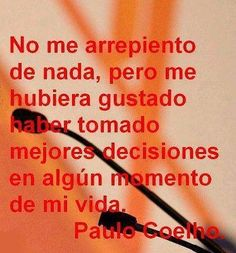 No me arrepiento de nada pero... #citas #frases de Paulo Coelho.                                                                                                                                                                                 Más