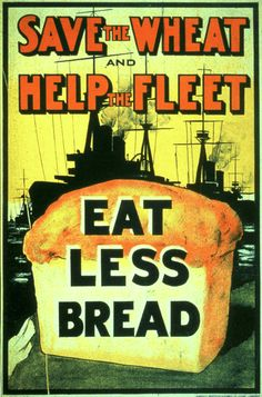 """Save The Wheat and Help The Fleet - Eat Less Bread"" ~ WWII era savings motivational poster, ca. 1940s."