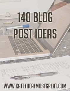 40 Blog Post Ideas   Kate the (Almost) Great