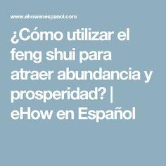 ¿Cómo utilizar el feng shui para atraer abundancia y prosperidad? | eHow en Español