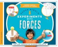 Super simple experiments with forces : fun and innovative science projects