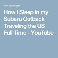 How I Sleep in my Subaru Outback Traveling the US Full Time - YouTube
