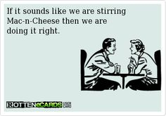 If it sounds like we are stirring Mac-n-Cheese then we are doing it right.
