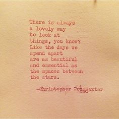 "There is always a lovely way to look at things, you know? ""The universe and her, and I"" series poem #58, by Christopher Poindexter."