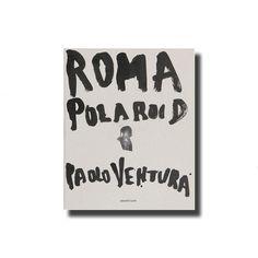 Paolo Ventura - Roma Polaroid
