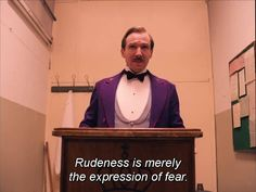 """""""Rudeness is merely the expression of fear."""" --The Grand Budapest Hotel (2014)"""
