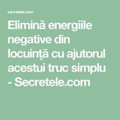 Elimină energiile negative din locuinţă cu ajutorul acestui truc simplu - Secretele.com Spirit, Math Equations