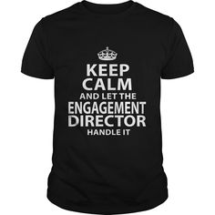 Keep Calm And Let The Engagement Director Handle It T-Shirt, Hoodie Engagement Director