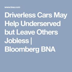 Driverless Cars May Help Underserved but Leave Others Jobless | Bloomberg BNA