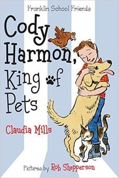 Cody Harmon, King of Pets - Claudia Mills