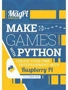 Make Games with Python - the latest e-book in The MagPi Essentials range! - Raspberry Pi