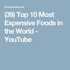 (39) Top 10 Most Expensive Foods in the World - YouTube