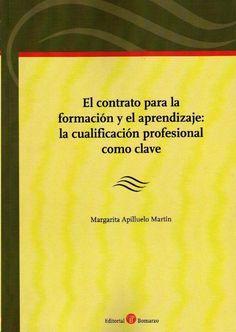 El contrato para la formación y el aprendizaje : la cualificación profesional como clave / Margarita Apilluelo Martín.  Bomarzo, 2014.