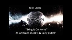 Nick Lopez - Bring It On Home ft. Abstract, Jacoby, & Carly Butler #music #hiphop #pop #NickLewis #LA #Abstract #Seattle #Jacoby #SF #love #home #blog #blogger #Eargasm #Youtube