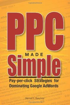 PPC Made Simple: Pay Per Click Strategies For Dominating Google Adwords - Pay Per Click Books