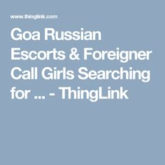 Goa Russian Escorts & Foreigner Call Girls Searching for ... - ThingLink