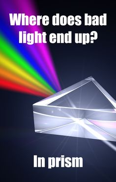 Where does bad light end up?  in prism #createamixer for geeks and nerds to make new and #punny friends.