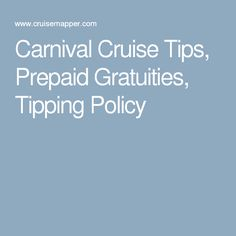 Carnival Cruise Tips, Prepaid Gratuities, Tipping Policy