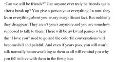 Yes, but at the same time how can you be without them in your life at all when once they were the closest to you…